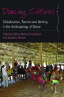 Dancing Cultures: Globalization, Tourism and Identity in the Anthropology of Dance (Dance and Performance Studies #4) Cover Image