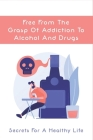 Free From The Grasp Of Addiction To Alcohol And Drugs: Secrets For A Healthy Life: Tobacco Addiction Cover Image