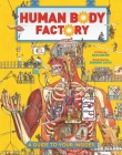 The Human Body Factory: A Guide To Your Insides Cover Image