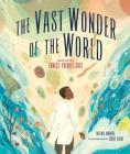 The Vast Wonder of the World: Biologist Ernest Everett Just Cover Image