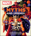 Marvel Myths and Legends: The epic origins of Thor, the Eternals, Black Panther, and the Marvel Universe Cover Image