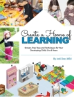 Create a Home of Learning: Screen-Free Toys and Techniques for Your Developing Child, 0 to 8 Yearsdeveloping Child, 0 to 8 Years Cover Image