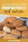 Cucina Rapida Per Friggitrice Ad Aria: 50 ricette per la tua friggitrice ad aria per risparmiare tempo QUICK AIR FRYER COOKING (Italian edition) Cover Image