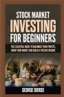 Stock Market Investing for Beginners: The Essential Guide to Maximize Your Profits, Grow Your Money and Build a Passive Income Cover Image