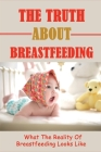 The Truth About Breastfeeding: What The Reality Of Breastfeeding Looks Like: How To Increase Breastmilk Cover Image