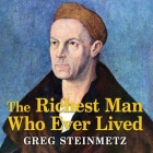 The Richest Man Who Ever Lived Lib/E: The Life and Times of Jacob Fugger Cover Image