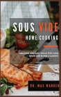 Sous Vide Home Cooking: Amazing And Easy Ideas For Your Sous Vide Home Cooking Cover Image