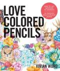 Love Colored Pencils: How to Get Awesome at Drawing: An Interactive Draw-in-the-Book Journal Cover Image