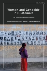Women and Genocide in Guatemala: The Politics of Memorialization Cover Image