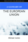 A Glossary of the European Union (Politics Glossaries) Cover Image