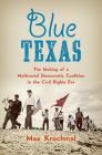 Blue Texas: The Making of a Multiracial Democratic Coalition in the Civil Rights Era (Justice) Cover Image