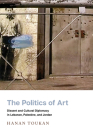 The Politics of Art: Dissent and Cultural Diplomacy in Lebanon, Palestine, and Jordan (Stanford Studies in Middle Eastern and Islamic Societies and) Cover Image