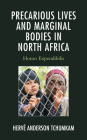 Precarious Lives and Marginal Bodies in North Africa: Homo Expendibilis (After the Empire: The Francophone World and Postcolonial Fra) Cover Image