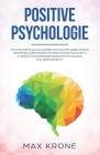 Positive Psychologie: Psychologie im Alltag lernen & Blockaden lösen Ängste verstehen & überwinden Die Menschen entschlüsseln & Manipulation Cover Image