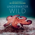Underwater Wild: My Octopus Teacher's Extraordinary World Cover Image