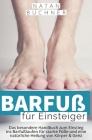 Barfuß für Einsteiger: Das besondere Handbuch zum Einstieg ins Barfußlaufen für starke Füße und eine natürliche Heilung von Körper & Geist Cover Image