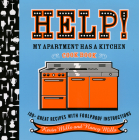 Help!  My Apartment Has a Kitchen Cookbook: 100 + Great Recipes with Foolproof Instructions Cover Image