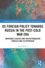 Us Foreign Policy Towards Russia in the Post-Cold War Era: Ideational Legacies and Institutionalised Conflict and Co-Operation Cover Image