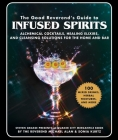 The Good Reverend's Guide to Infused Spirits: Alchemical Cocktails, Healing Elixirs, and Cleansing Solutions for the Home and Bar Cover Image