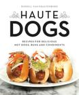 Haute Dogs: Recipes for Delicious Hot Dogs, Buns, and Condiments Cover Image