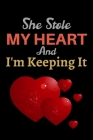 She Stole My Heart and I'm Keeping It: A Best Designed Valentine Notebook For Gift Your Mates. Cover Image