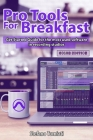 Pro Tools For Breakfast ENGLISH & COLOR EDITION: Get Started Guide For The Most Used Software In Recording Studios Cover Image