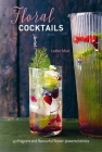 Floral Cocktails: 40 fragrant and flavourful flower-powered drinks Cover Image