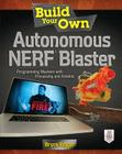 Build Your Own Autonomous Nerf Blaster: Programming Mayhem with Processing and Arduino Cover Image