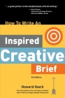 How To Write An Inspired Creative Brief, 3rd Edition: A creative's advice on the first step of the creative process Cover Image