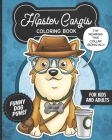 Hipster Corgis Coloring Book- Funny Dog Puns For Kids And Adults: Anti stress activity pages filled with memes of cute corgi puppies wearing dapper bo Cover Image