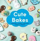 Cute Bakes: Adorable Kawaii-Inspired Cakes & Treats Cover Image