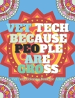 Vet Tech Because People Are Gross: Veterinarian Coloring Book For Adults, A Funny Veterinary Technician Gift For Men and Students. Cover Image