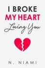 I Broke My Heart Loving You Cover Image