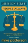 Mission First, People Always: The Definitive Guide to Balancing People and Performance Cover Image