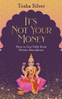 It's Not Your Money: How to Live Fully from Divine Abundance Cover Image
