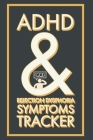 ADHD & Rejection Dysphoria Symptoms Tracker: A 52 Week Diary Logbook To Chart Progress with Attention-Deficit/Hyperactivity Disorder - A Self-Help Sel Cover Image