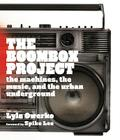 The Boombox Project: The Machines, the Music, and the Urban Underground Cover Image