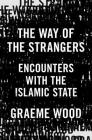 The Way of the Strangers: Encounters with the Islamic State Cover Image