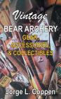 Vintage Bear Archery Gear: Accessories & Collectibles Cover Image