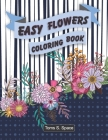 Easy Flowers Coloring Book: This coloring book has 50 designs with many kinds of lovely Cover Image