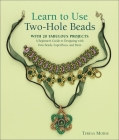 Learn to Use Two-Hole Beads with 25 Fabulous Projects: A Beginner's Guide to Designing with Twin Beads, Superduos, and More Cover Image