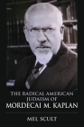 The Radical American Judaism of Mordecai M. Kaplan (Modern Jewish Experience) Cover Image