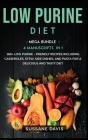Low Purine Diet: MEGA BUNDLE - 4 Manuscripts in 1 - 160+ Low Purine - friendly recipes including casseroles, stew, side dishes, and pas Cover Image