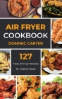 Air Fryer Cookbook: 127 Tasty Air Fryer Recipes for Healthy Meals Cover Image