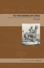 To the Shores of Chile: The Journal and History of the Brouwer Expedition to Valdivia in 1643 (Latin American Originals #14) Cover Image