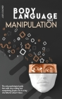 Body Language And Manipulation: The only psychological guide that made easy reading and manipulating people even to a boy who failed at school 3 times Cover Image