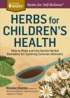 Herbs for Children's Health: How to Make and Use Gentle Herbal Remedies for Soothing Common Ailments. A Storey BASICS® Title Cover Image