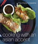 Cooking with an Asian Accent: Eastern Wisdom in a Western Kitchen Cover Image