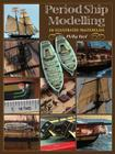 Period Ship Modelmaking: An Illustrated Masterclass: The Building of the American Privateer Prince de Neufchatel Cover Image