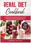 Renal Diet Cookbook: Easy, Fast and Healthy Recipes to Stop Chronic Kidney Disease (CKD). Low Sodium, Low Potassium and Low Phosphorus to F Cover Image